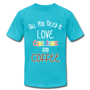 All You Need Is Love Equal Rights And Coffee LGBT - Men's T-Shirt by American Apparel