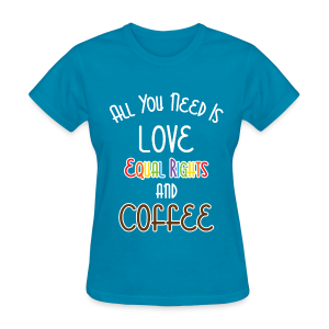 All You Need Is Love Equal Rights And Coffee LGBT - Women's T-Shirt