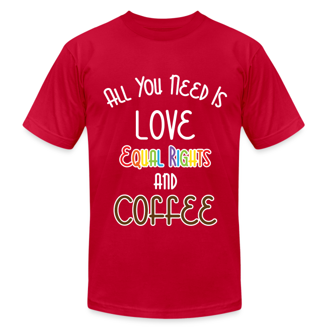 All You Need Is Love Equal Rights And Coffee LGBT