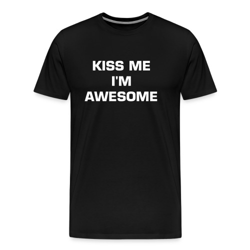 KISS ME I'M AWESOME T-Shirt - Men's Premium T-Shirt