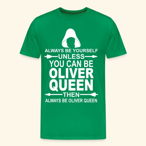 Always Be Yourself, Unless You Can Be Oliver Queen - Men's Premium T-Shirt