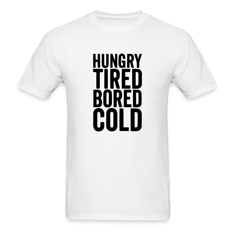 Hungry tired bored cold t shirt spreadshirt for Bored now t shirt