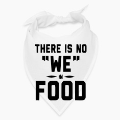 "THERE IS NO ""WE"" IN FOOD Caps"