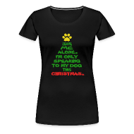 Women's T-Shirts ~ Women's Premium T-Shirt ~ Only Speaking To My Dog This Christmas Shirt