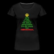 T-Shirts ~ Women's Premium T-Shirt ~ Only Speaking To My Dog This Christmas Shirt