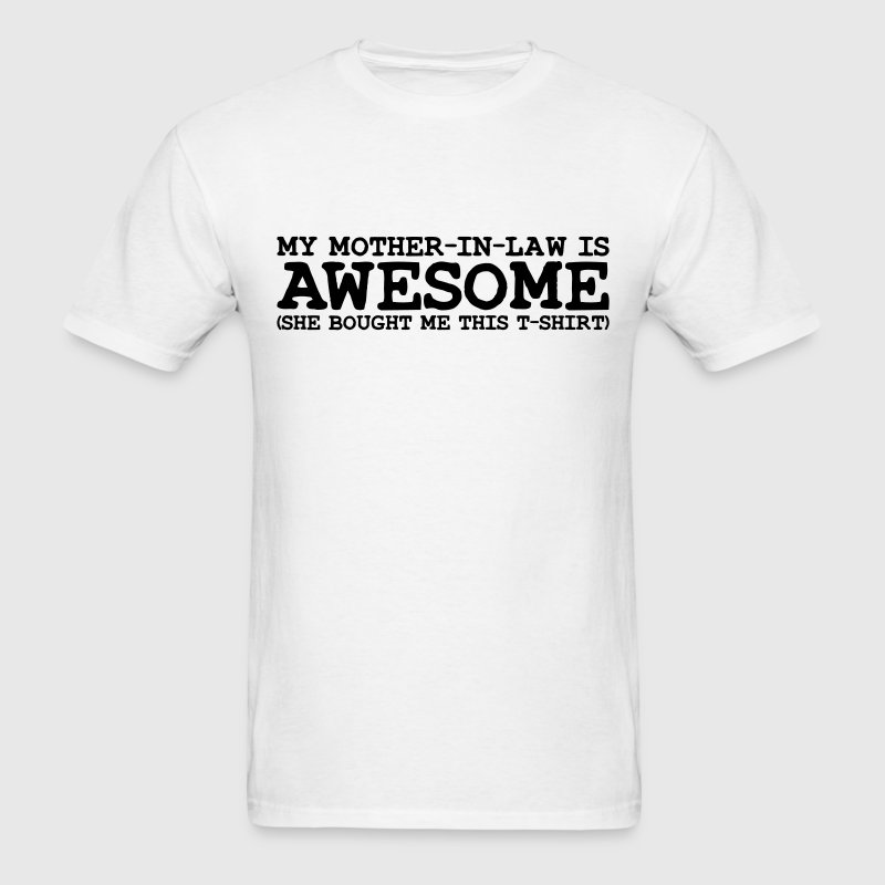 my mother in law is awesome T-SHIRT - Men's T-Shirt
