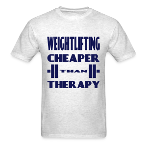 Weightlifting Cheaper Than Therapy - Men's T-Shirt