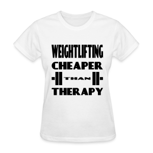 Weightlifting Cheaper Than Therapy - Women's T-Shirt