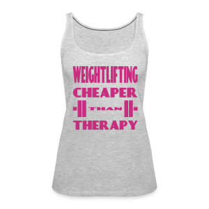 Weightlifting Cheaper Than Therapy - Women's Premium Tank Top