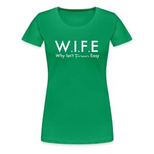 W.I.F.E Why Isn't Forever Easy - Women's Premium T-Shirt