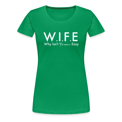 W.I.F.E Why Isn't Forever Easy - Women's Premium T-Shirt