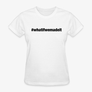 #whatifwemadeit White Women's Shirt - Women's T-Shirt