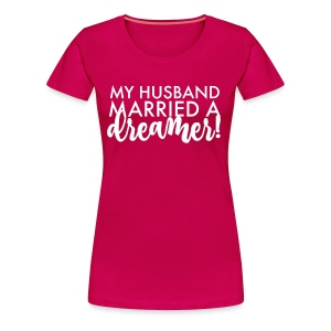 My Husband Married a Dreamer - Women's Premium T-Shirt