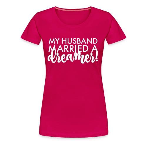 My Husband Married a Dreamer - Women's Premium T-Shirt