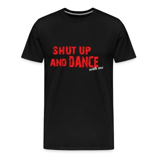 SHUT UP AND DANCE - Men's Premium T-Shirt