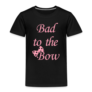 bad to the bow - Toddler Premium T-Shirt