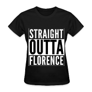 T-Shirts ~ Women's T-Shirt ~ Straight Outta Florence Women's