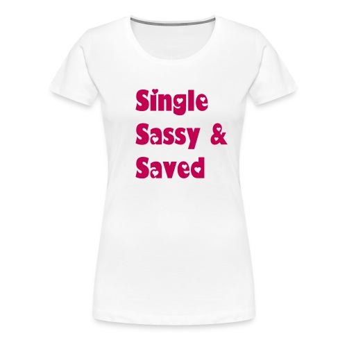 Single, Sassy, & Saved Single Christian Women's Empowerment Tee - Women's Premium T-Shirt
