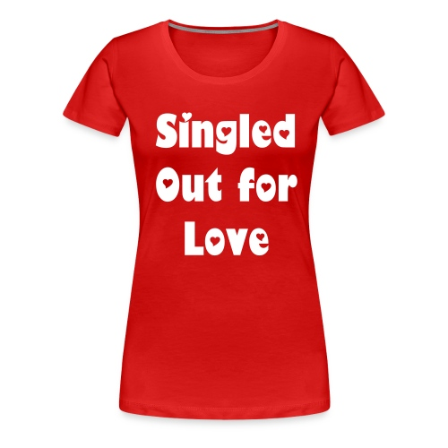 Singled Out For Love Single Women's Empowerment Tees - Women's Premium T-Shirt