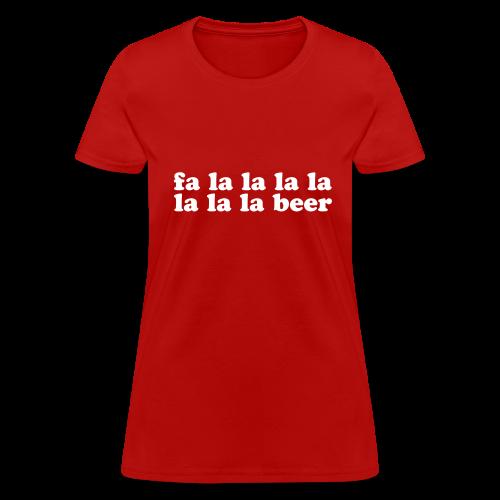 Fa la la Beer Xmas Song - Women's T-Shirt