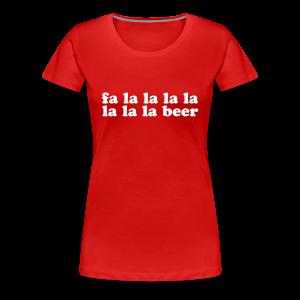 Fa la la Beer Xmas Song - Women's Premium T-Shirt