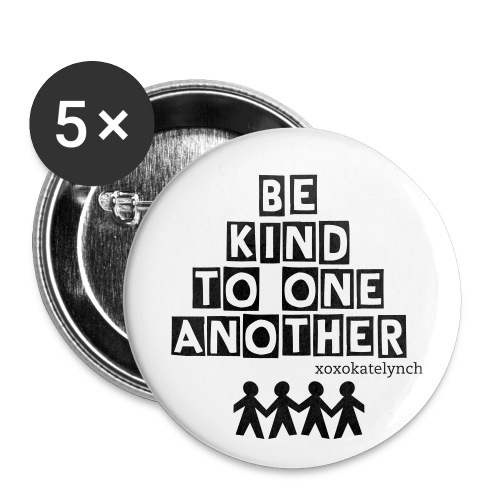 Be Kind To One Another Buttons - Large Buttons