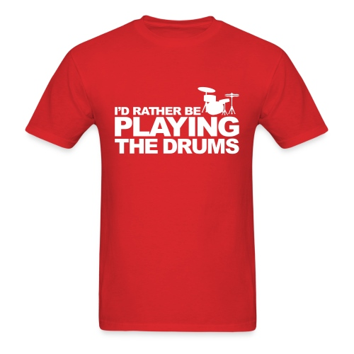 RATHER BE PLAYING DRUMS - Men's T-Shirt