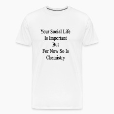 your_social_life_is_important_but_for_no T-Shirts