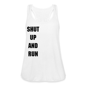 Shut Up And Run - Women's Flowy Tank Top by Bella