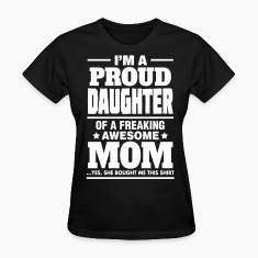 Proud Daughter Of A Freaking Awesome Mom Women's T-Shirts