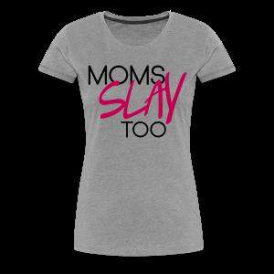 Moms Slay Too Tee (Grey/Pink)  - Women's Premium T-Shirt