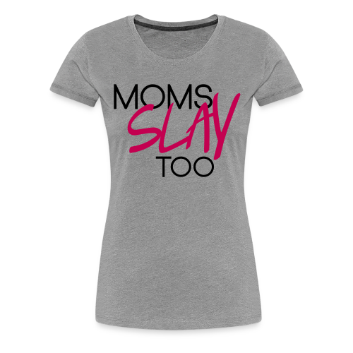 Moms Slay Too Tee (Grey/Pink)  - Women's Premium T-Shirt