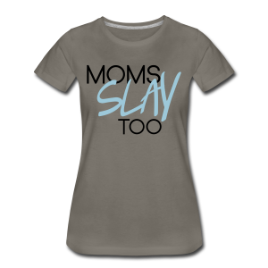 Moms Slay Too Tee (Grey/Blue)  - Women's Premium T-Shirt
