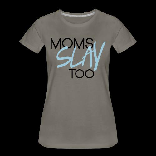 Moms Slay Too Tee (Grey/Blue)  - Women's Premium T-Shirt