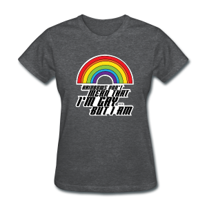 Rainbow Don't Mean That I'm Gay But I Am LGBT - Women's T-Shirt