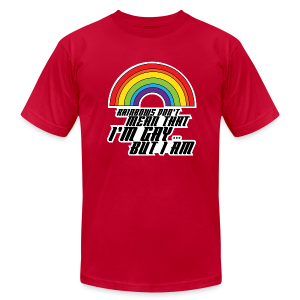 Rainbow Don't Mean That I'm Gay But I Am LGBT - Men's T-Shirt by American Apparel