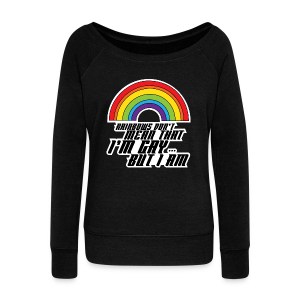 Rainbow Don't Mean That I'm Gay But I Am LGBT - Women's Wideneck Sweatshirt
