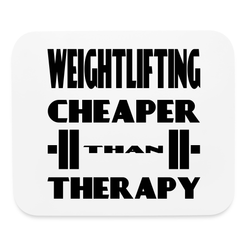 Weightlifting Cheaper Than Therapy - Mouse pad Horizontal