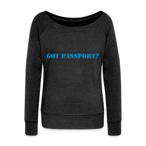 Got Passport?  - Women's Wideneck Sweatshirt