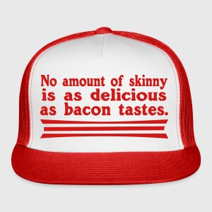 No Amount of Skinny is as delicious as Bacon Tastes! Trucker Cap - Trucker Cap