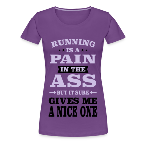 Running Is A Pain In The Ass But It Gives Me A Nice One - Women's Premium T-Shirt