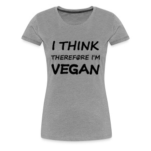 I think therefore I'm vegan - Women's Premium T-Shirt