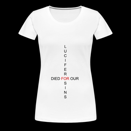 For Our Sins - Women's Premium T-Shirt