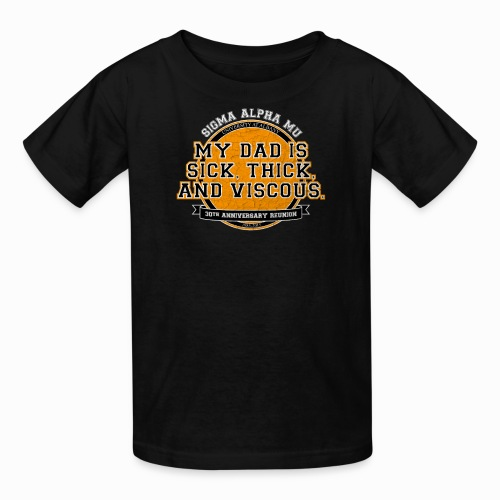 My Dad is Sick, Thick, and Viscous - KID'S SIZE - Kids' T-Shirt