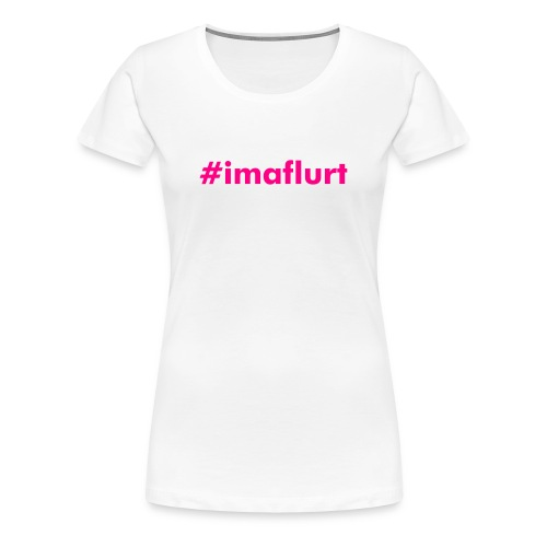 #imaflurt T-Shirt, White - Women's Premium T-Shirt