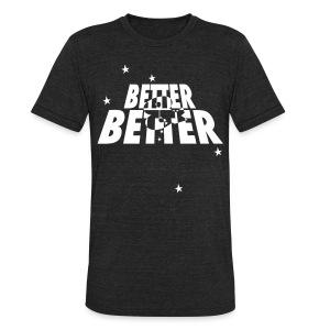 Better & Better - HQ Tri-Blend  - Unisex Tri-Blend T-Shirt