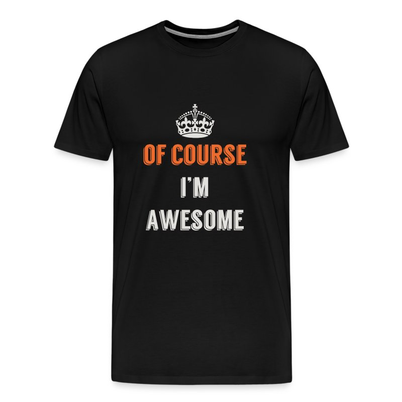of course i m awesome t shirt spreadshirt