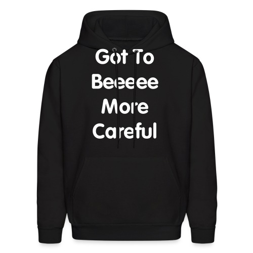 Got To Be More Careful - Men's Hoodie