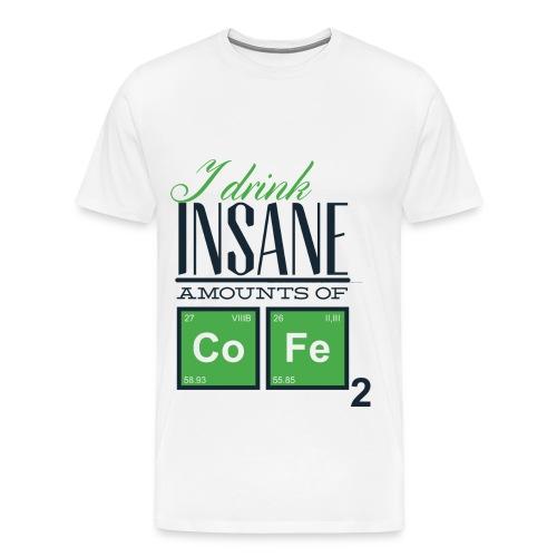 I Drink Insane Amounts of CoFe2 - Men's Premium T-Shirt