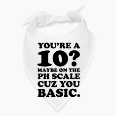 YOU'RE A 10? MAYBE ON THE PH SCALE - CUZ YOU BASIC Caps